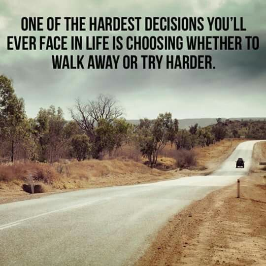 Walk away or try harder...that is the question???