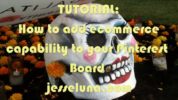Tutorial: How to Add Ecommerce Capability to your Pinterest Board. jesseluna.com