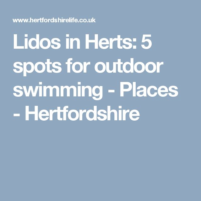 Lidos in Herts: 5 spots for outdoor swimming - Places - Hertfordshire