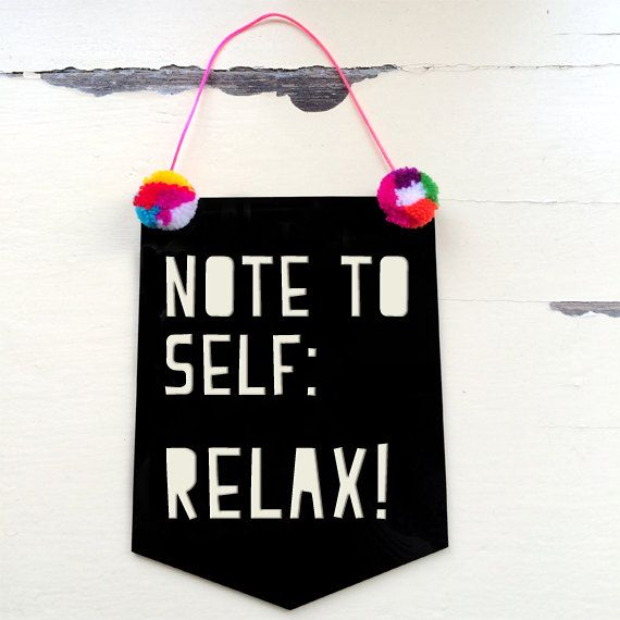 Note to self RELAX Acrylic Banner Flag by morganandjane on Etsy, $25.00