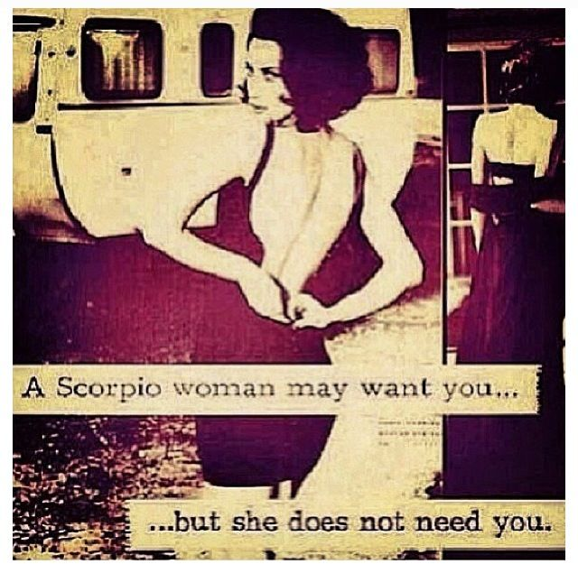 A Scorpio woman may want you....but she does not need you...