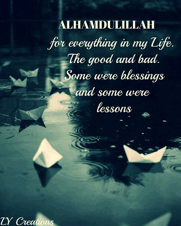 Alhamdulillah for everything in my life  The good and bad Some were blessings  Some were lesson