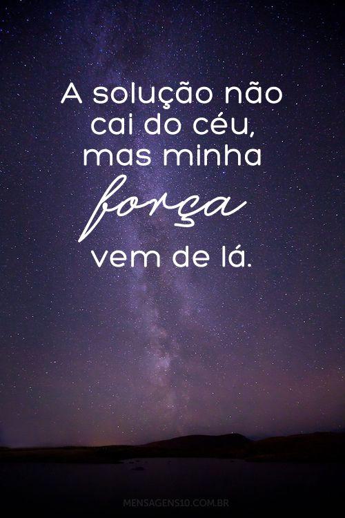A solução não cai do céu, mas minha força vem de lá. #vida #foco #fe #forca