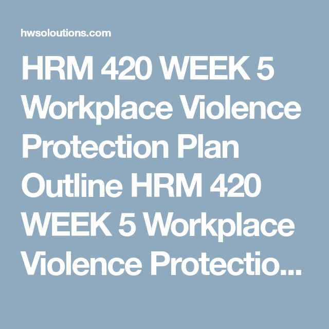 HRM 420 WEEK 5 Workplace Violence Protection Plan Outline HRM 420 WEEK 5 Workplace Violence Protection Plan Outline Assess your current or most recent place of employment.  Identify potential workplace violence issues related to each of the following categories. Make sure to use your own example(s) for each category:  Outside persons (i.e., A robber intent on stealing from your store) Customers or clients (i.e., A former student who arrives on campus to inflict harm) Employees (i.e., An…