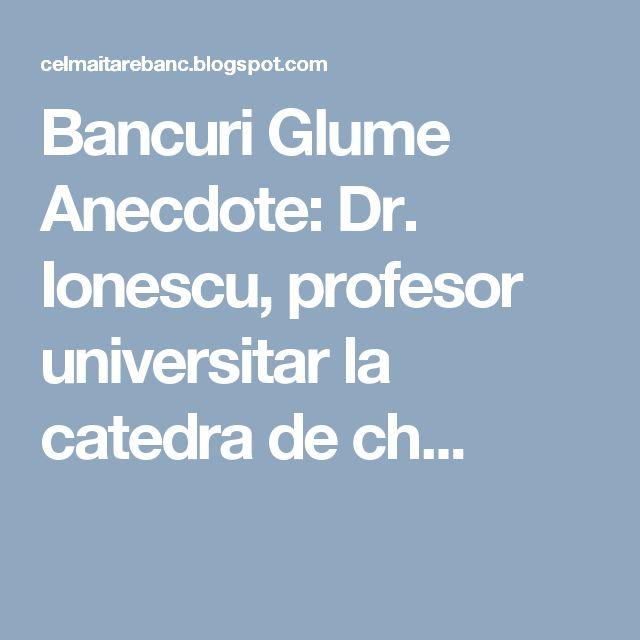Bancuri Glume Anecdote: Dr. Ionescu, profesor universitar la catedra de ch...