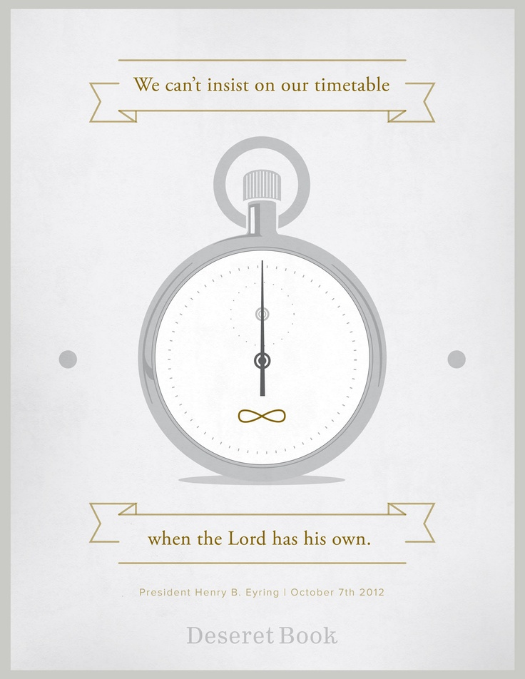 """""""We can't insist on our timetable when the Lord has his own."""" -Pres. Henry B. Eyring #lds #ldsconf"""