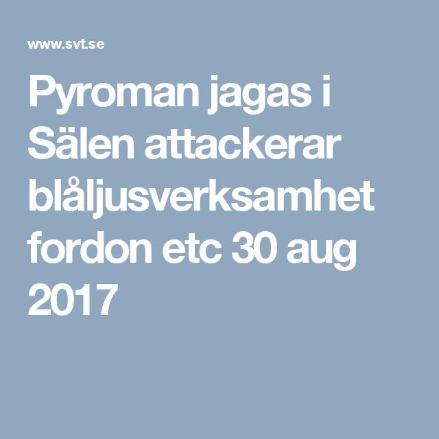 Pyroman jagas i Sälen attackerar blåljusverksamhet fordon etc 30 aug 2017