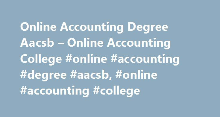 Online Accounting Degree Aacsb – Online Accounting College #online #accounting #degree #aacsb, #online #accounting #college http://italy.nef2.com/online-accounting-degree-aacsb-online-accounting-college-online-accounting-degree-aacsb-online-accounting-college/  # Online Accounting Degree Aacsb Online Education A Life Preserver For The Middle Class 2006 42 SM 2010 79 SM Source: AACSB Business School Questionnaire Of course, online learning does, such as Finance, Accounting. and Information…