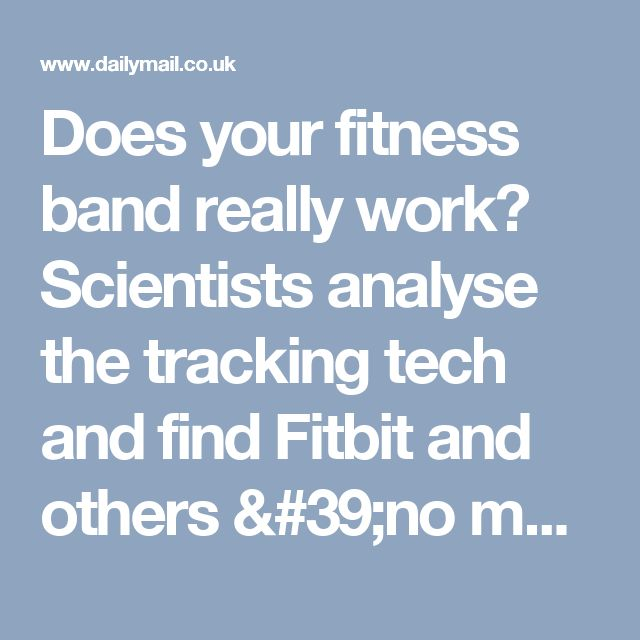 Does your fitness band really work? Scientists analyse the tracking tech and find Fitbit and others 'no more effective than a pedometer' | Daily Mail Online