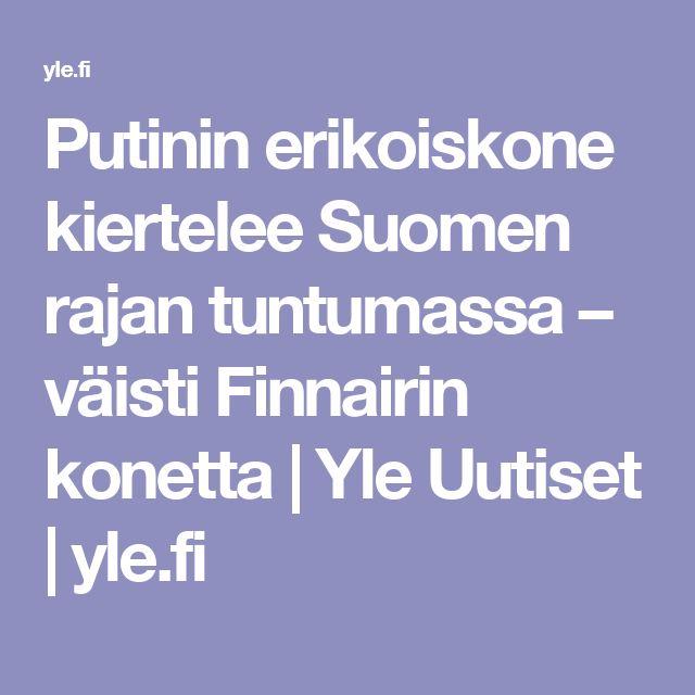 Putinin erikoiskone kiertelee Suomen rajan tuntumassa – väisti Finnairin konetta | Yle Uutiset | yle.fi