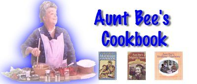 Aunt Bees Online Cookbook - Link to all of Aunt Bee's recipes