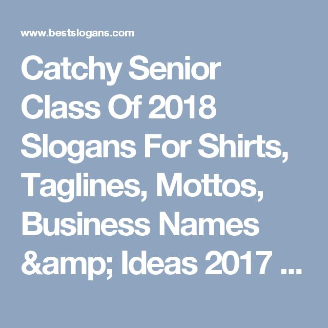 Catchy Senior Class Of 2018 Slogans For Shirts, Taglines, Mottos, Business Names & Ideas 2017 | Best Slogans - Page 2