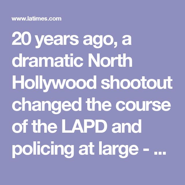 20 years ago, a dramatic North Hollywood shootout changed the course of the LAPD and policing at large - LA Times