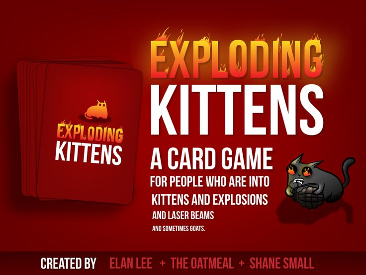Exploding Kittens Card Game - The game was created by Elan Lee (Xbox, ARGs), Matthew Inman (The Oatmeal), and Shane Small (Xbox, Marvel) https://www.kickstarter.com/projects/elanlee/exploding-kittens/description