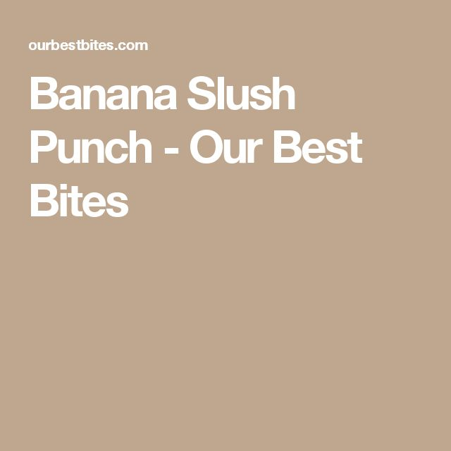 Banana Slush Punch - Our Best Bites