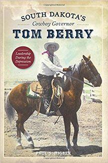 South Dakota's Cowboy Governor Tom Berry Paul Higbee  #DOEBibliography
