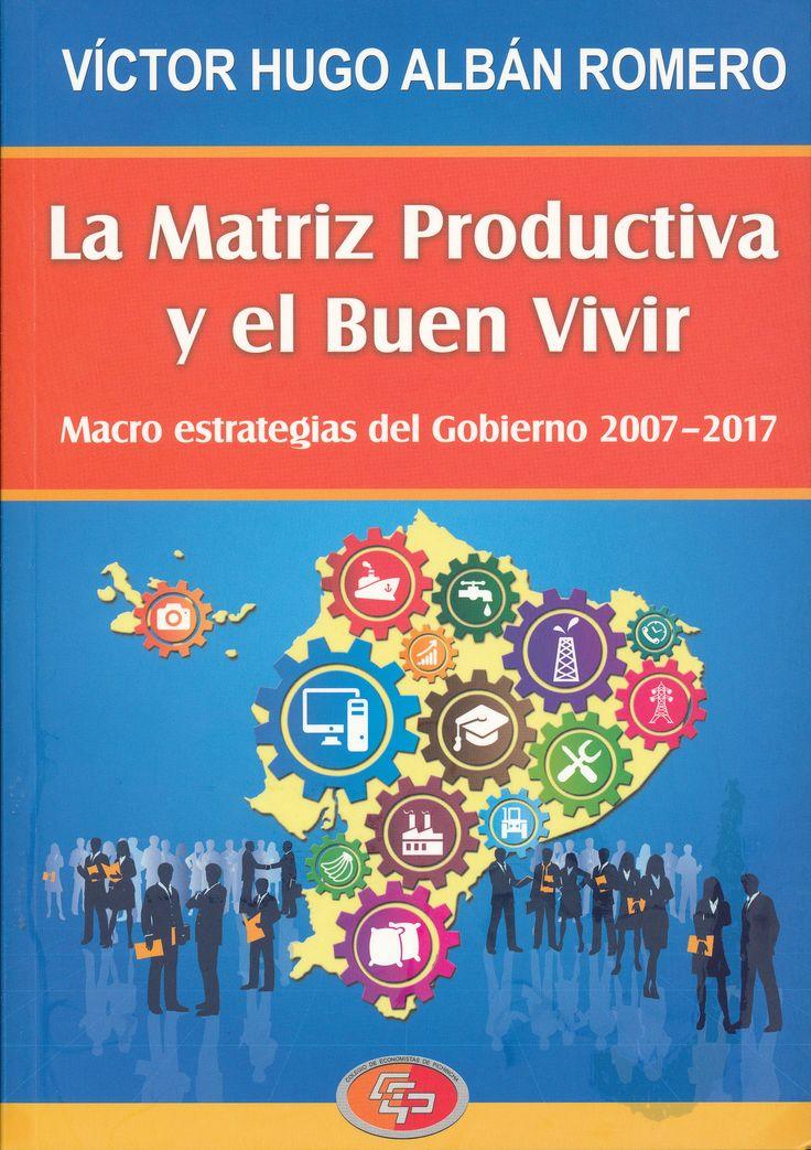 La matriz productiva y el buen vivir: macro estrategias del gobierno 2007-2017 (PRINT VERSION) http://biblioteca.eclac.org/record=b1252532~S0*spi Expone lo que a juicio del autor es el mayor aporte de los planes nacionales del Gobierno del  economista Rafael Correa Delgado (2007-2017).