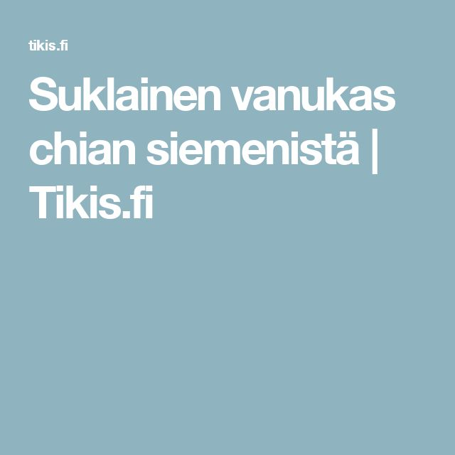 Suklainen vanukas chian siemenistä | Tikis.fi