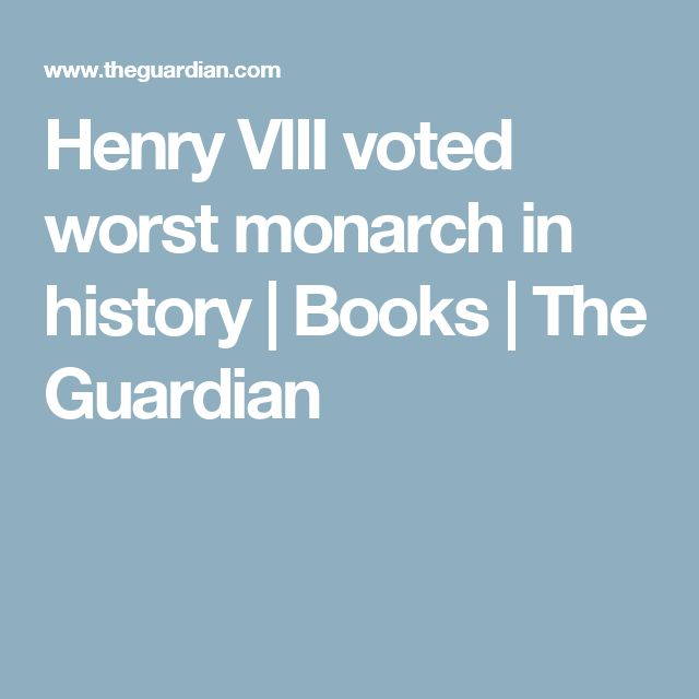 Henry VIII voted worst monarch in history | Books | The Guardian