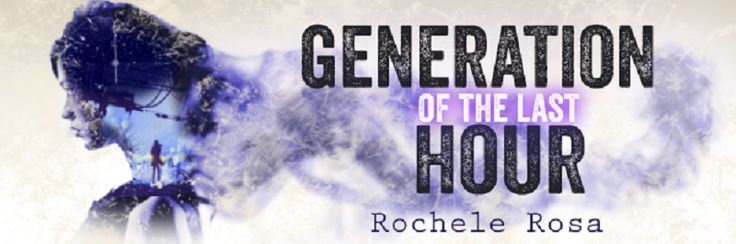 Title: Generation of the Last Hour Author: Rochele Rosa Release Date: May 23, 2017 ISBN: 978-0-9977278-7-6  Blurb: In an underground city devoid of adults, fifteen-year-old Raquelle Granger holds the...