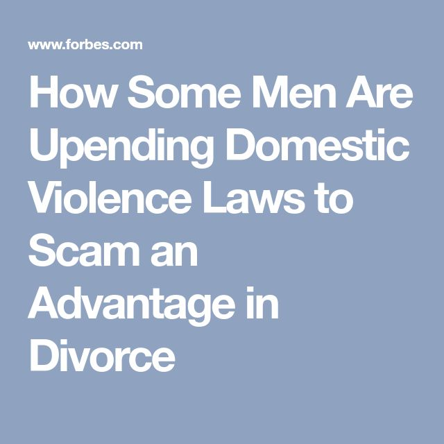 How Some Men Are Upending Domestic Violence Laws to Scam an Advantage in Divorce