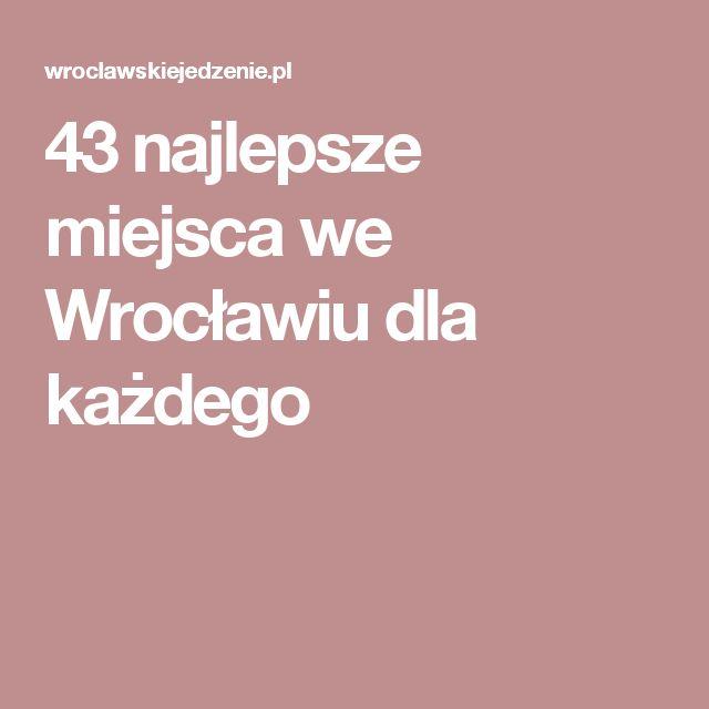 43 najlepsze miejsca we Wrocławiu dla każdego