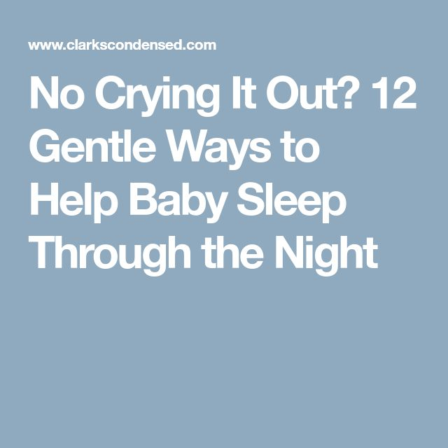No Crying It Out? 12 Gentle Ways to Help Baby Sleep Through the Night