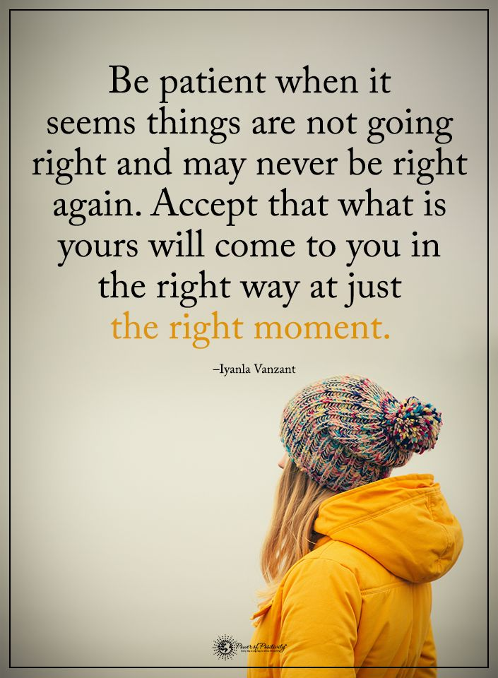 Be patient when it seems things are not going right and may never be right again. Accept that what is yours will come to you in the right way at just the right moment.  - Iyanla Vanzant  #powerofpositivity #positivewords  #positivethinking #inspirationalquote #motivationalquotes #quotes #life #love #hope #faith #respect #patient #right #accept