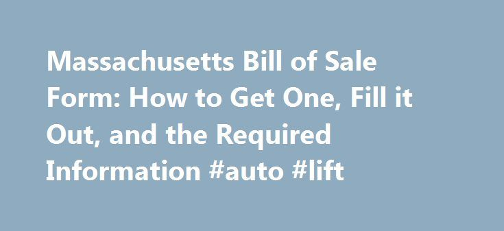 Massachusetts Bill of Sale Form: How to Get One, Fill it Out, and the Required Information #auto #lift http://auto.remmont.com/massachusetts-bill-of-sale-form-how-to-get-one-fill-it-out-and-the-required-information-auto-lift/  #auto bill of sale form # Massachusetts Bill of Sale Form: How to Get One, Fill it Out, and the Required Information In Massachusetts. a bill of sale is needed whenever you buy or sell a motor vehicle. Before the buyer can register the car title in their name, the…