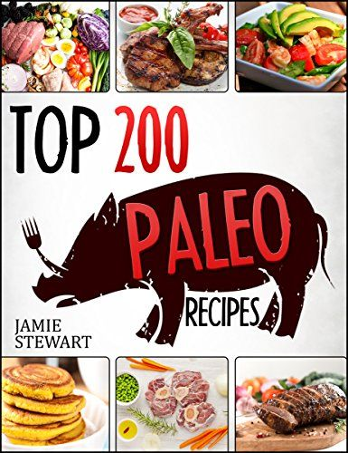Top 200 Paleo Recipes - Cookbook with Photos: (Paleo Diet Book, Paleo Diet For Beginners, Healthy Meals, Paleo Diet Recipes, Dinner, Lunch, Paleo Slow Cooker, Paleo Cooking, Caveman, Paleo Vegan) - Kindle edition by Jamie Stewart. Health, Fitness & Dieting Kindle eBooks @ Amazon.com.