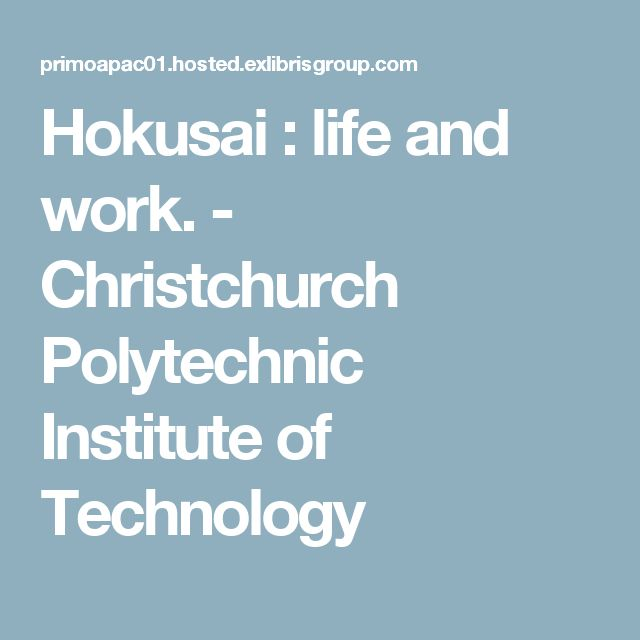 Hokusai : life and work. - Christchurch Polytechnic Institute of Technology