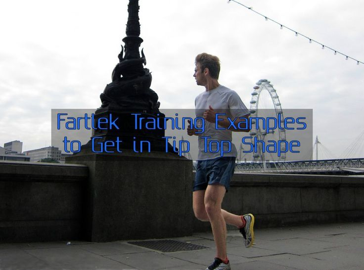 Fartlek Training Examples to Get in Tip Top Shape