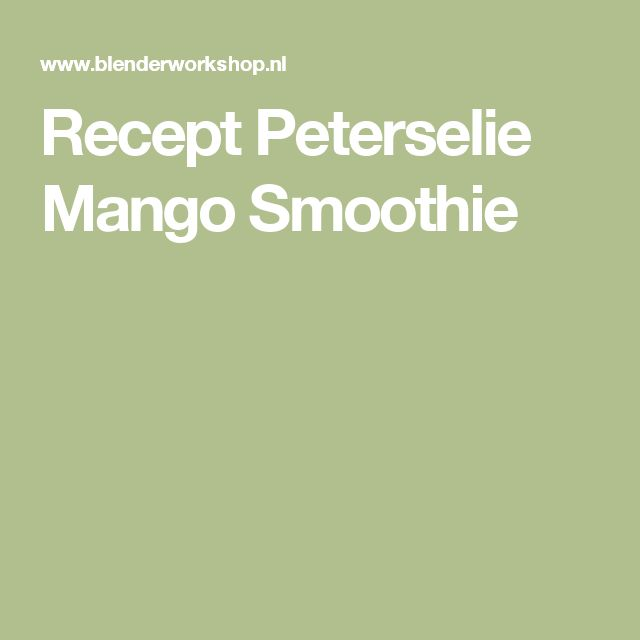 Recept Peterselie Mango Smoothie