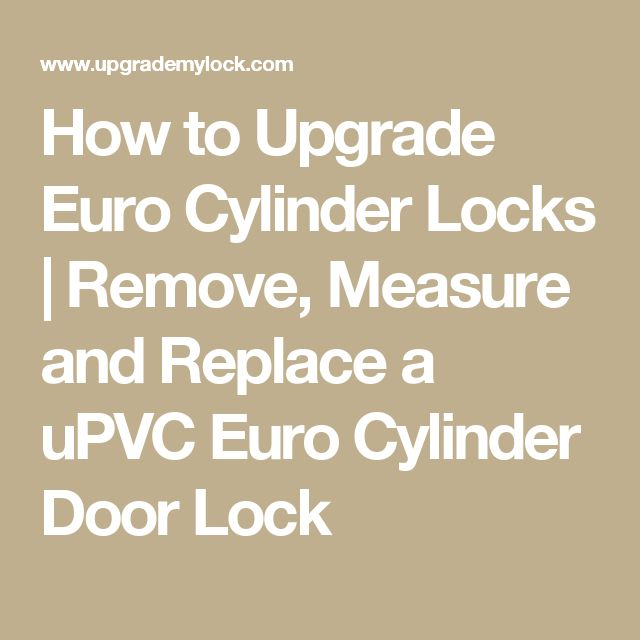 How to Upgrade Euro Cylinder Locks | Remove, Measure and Replace a uPVC Euro Cylinder Door Lock