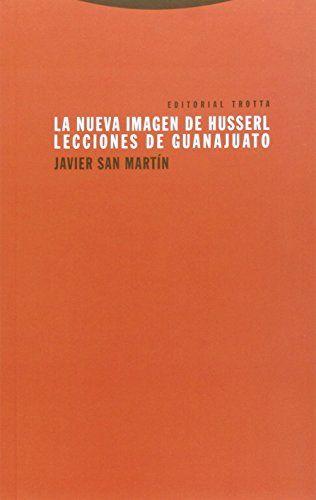 La nueva imagen de Husserl : lecciones de Guanajuato / Javier San Martín