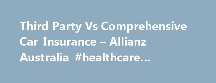 Third Party Vs Comprehensive Car Insurance – Allianz Australia #healthcare #insurance http://insurances.remmont.com/third-party-vs-comprehensive-car-insurance-allianz-australia-healthcare-insurance/  #third party insurance # Third Party Car Insurance Car insurance: what s the difference between third party car insurance and comprehensive car insurance? Your vehicle may well be the second most valuable asset you own. So you want to make sure it and you, are covered. But why do you need two…