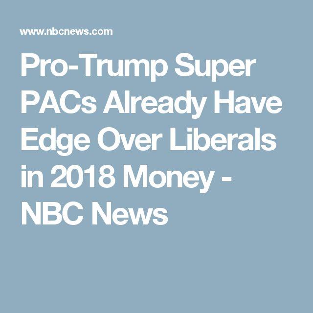 Pro-Trump Super PACs Already Have Edge Over Liberals in 2018 Money - NBC News