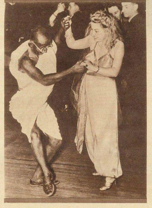 Mahatma Gandhi Dancing... a leader or  holy man who does not dance & laugh, within the celebration of life... is on the wrong path...
