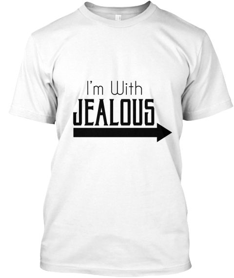 "I'm With JEALOUS (Black)  Enjoy this fun t-shirt when being next to someone ""Jealous."""
