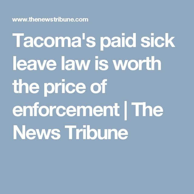 Tacoma's paid sick leave law is worth the price of enforcement | The News Tribune