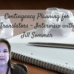 Episode 157: Contingency Planning for Translators – Interview with Jill Sommer