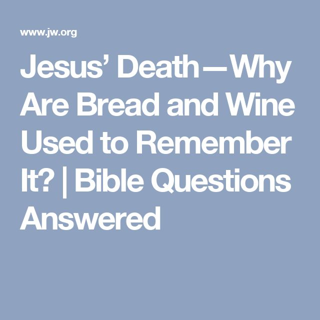 Jesus' Death—Why Are Bread and Wine Used to Remember It? | Bible Questions Answered