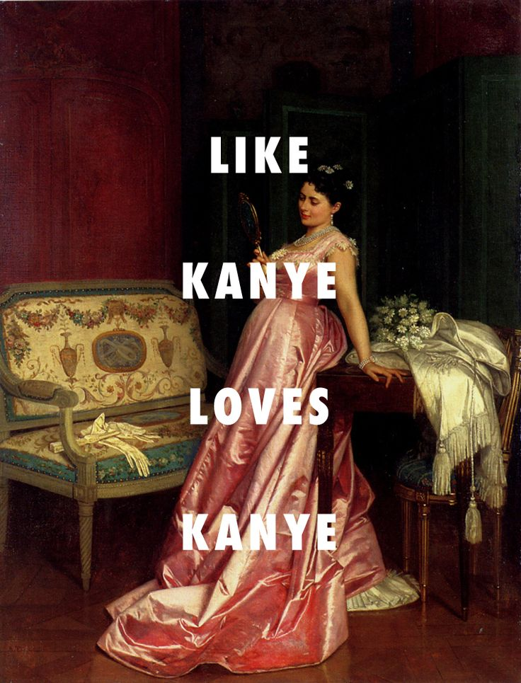 Man, that'd be so Kanye! The admiring glance (1868), Auguste Toulmouche / I Love Kanye, Kanye West