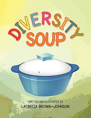 children's books on diversity | Diversity Soup by Latrecia Brown-Johnson - Reviews, Description & more ...
