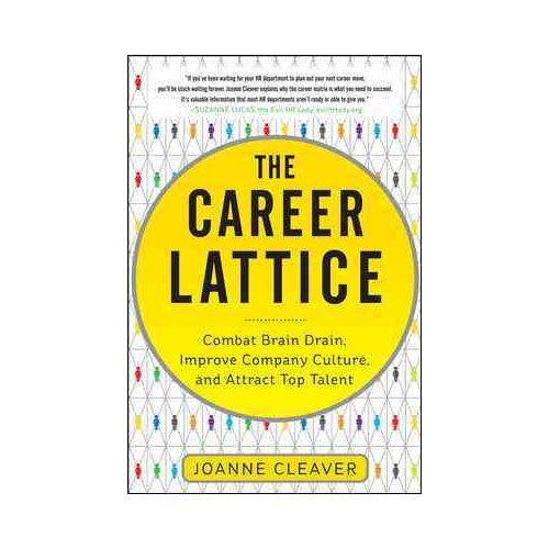 Argues that the traditional corporate ladder has been replaced with a lattice format, allowing savvy employees to advance by making smart lateral moves, networking more strategically, and investing in continued education.
