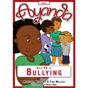 'Ayanda says no to bullying' by Manichand Beharilal and Thea Wallace, illustrated by Benoit Knox.    Distributed by BK Publishing.    #children #books #education #entertainment #bullying