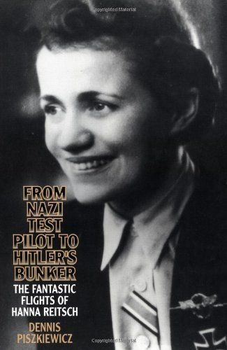 From Nazi Test Pilot to Hitler's Bunker: The Fantastic Flights of Hanna Reitsch  -- Paperback (168 pages), kindle -- The amazing story of Hanna Reitsch, a woman who escaped the culturally defined role of wife and mother in Nazi Germany to live her passion for flying. #WWII #History