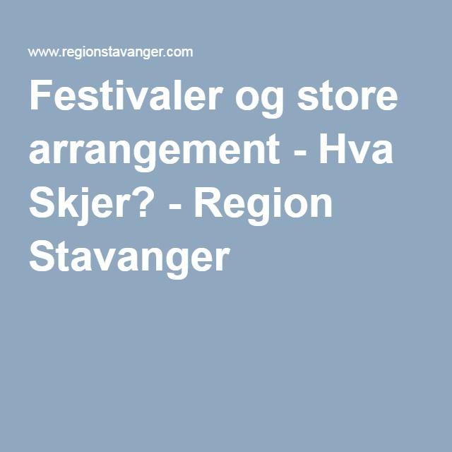 Festivaler og store arrangement - Hva Skjer? - Region Stavanger