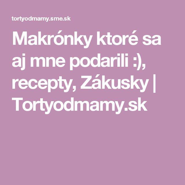 Makrónky ktoré sa aj mne podarili :), recepty, Zákusky | Tortyodmamy.sk