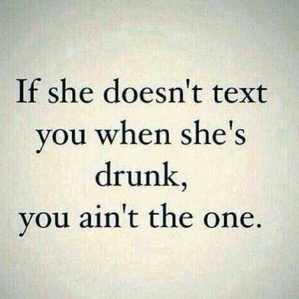 Lol. Flirting dating humor. If she doesn't text you when she's drunk you ain't the one